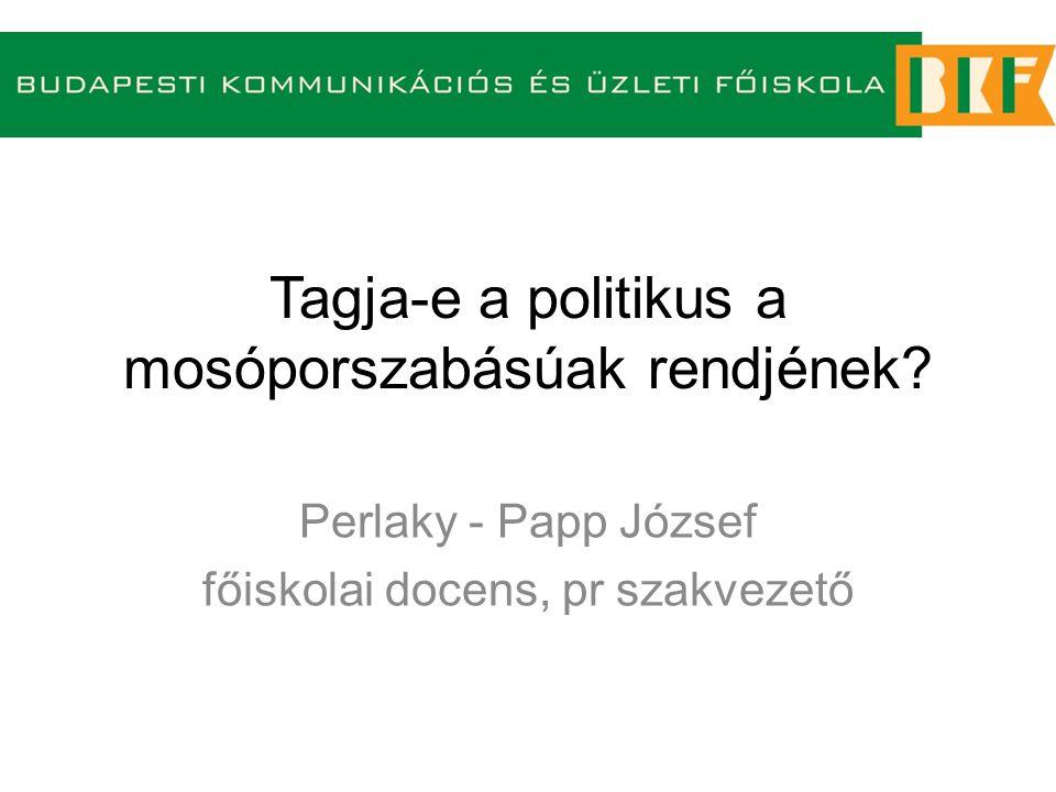 Tagja-e a politikus a mosóporszabásúak rendjének? Perlaky - Papp József főiskolai docens, pr szakvezető