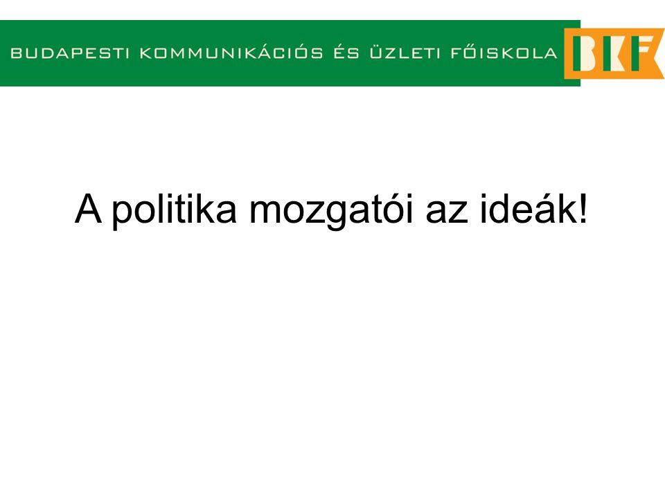 A politika mozgatói az ideák!