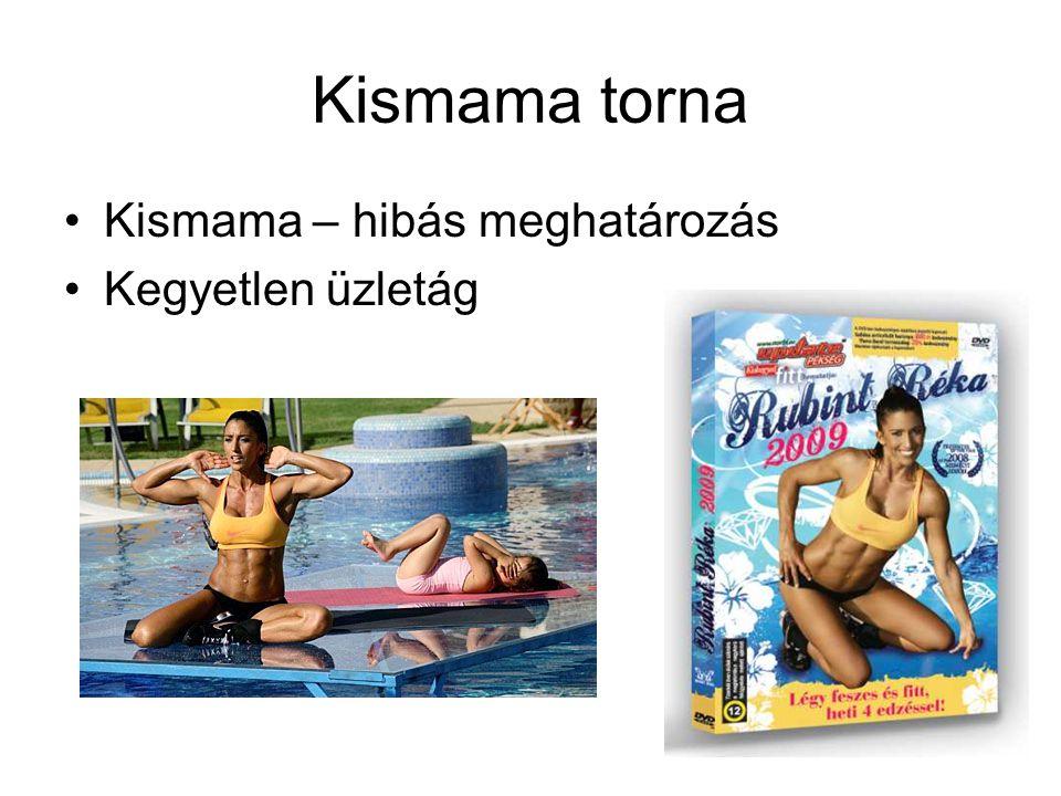 Kismama torna Kismama – hibás meghatározás Kegyetlen üzletág