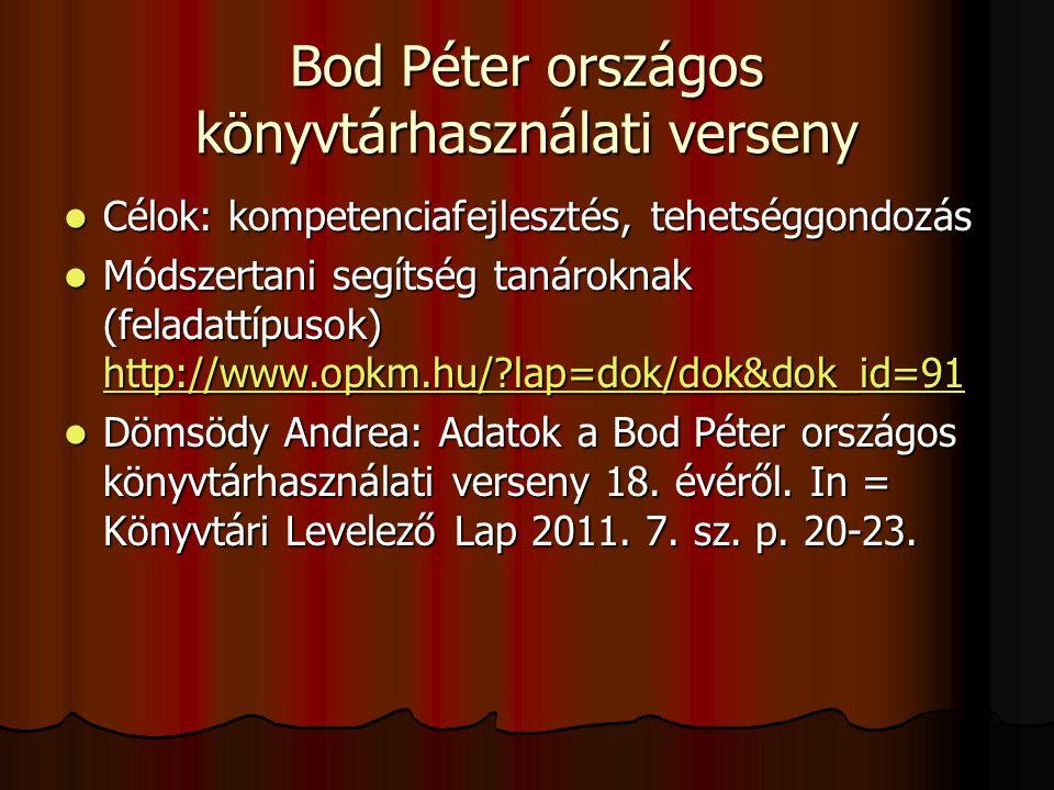Bod Péter országos könyvtárhasználati verseny Célok: kompetenciafejlesztés, tehetséggondozás Célok: kompetenciafejlesztés, tehetséggondozás Módszertani segítség tanároknak (feladattípusok) http://www.opkm.hu/?lap=dok/dok&dok_id=91 Módszertani segítség tanároknak (feladattípusok) http://www.opkm.hu/?lap=dok/dok&dok_id=91 http://www.opkm.hu/?lap=dok/dok&dok_id=91 Dömsödy Andrea: Adatok a Bod Péter országos könyvtárhasználati verseny 18.