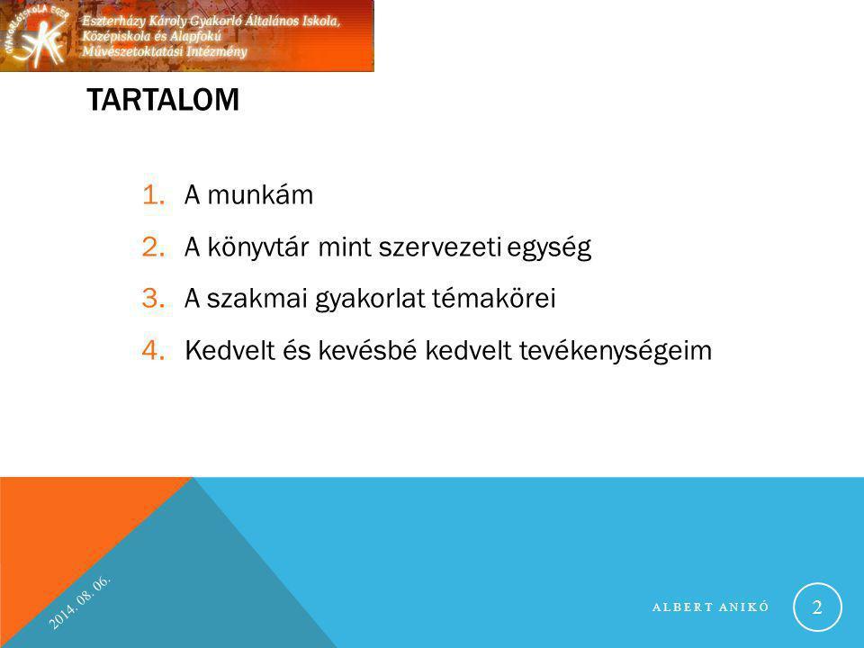 2014. 08. 06. ALBERT ANIKÓ 2 TARTALOM 1.A munkám 2.A könyvtár mint szervezeti egység 3.A szakmai gyakorlat témakörei 4.Kedvelt és kevésbé kedvelt tevé