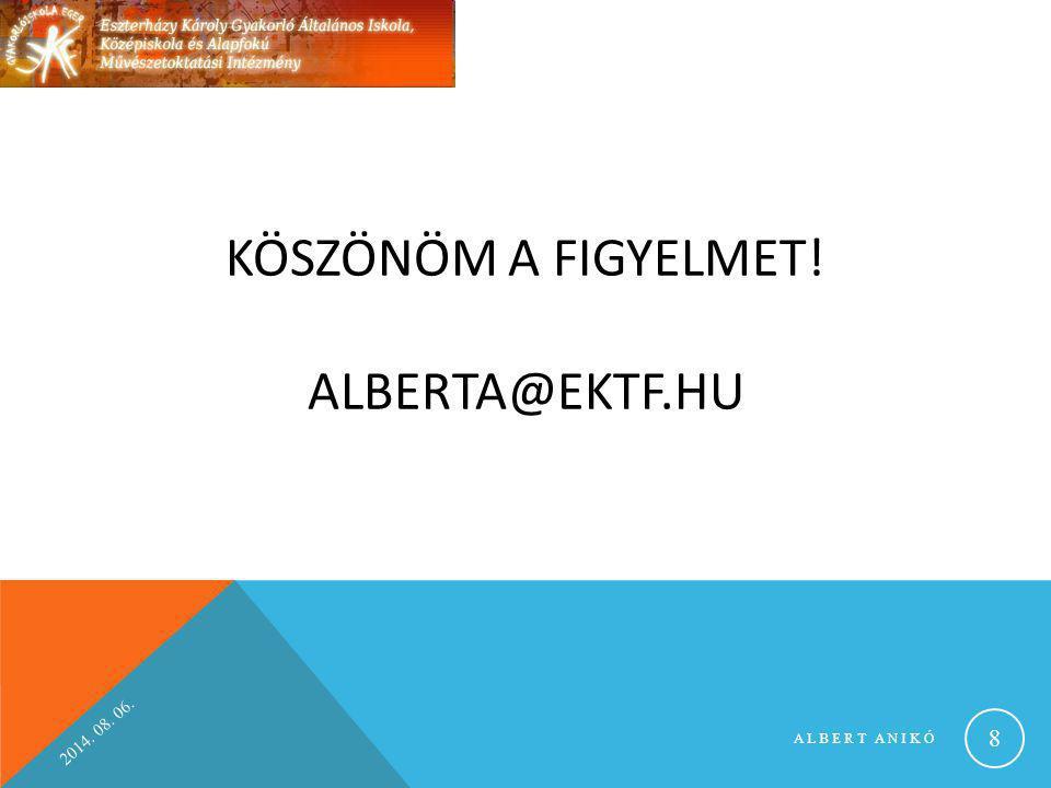 KÖSZÖNÖM A FIGYELMET! ALBERTA@EKTF.HU 2014. 08. 06. ALBERT ANIKÓ 8