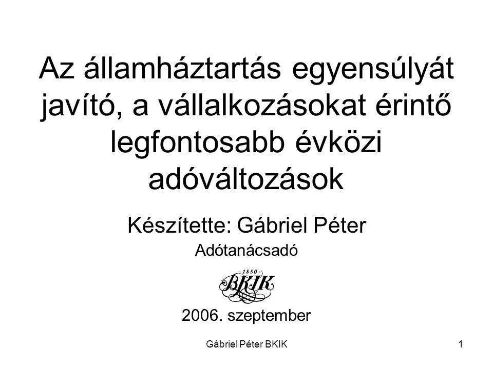 Gábriel Péter BKIK1 Az államháztartás egyensúlyát javító, a vállalkozásokat érintő legfontosabb évközi adóváltozások Készítette: Gábriel Péter Adótaná