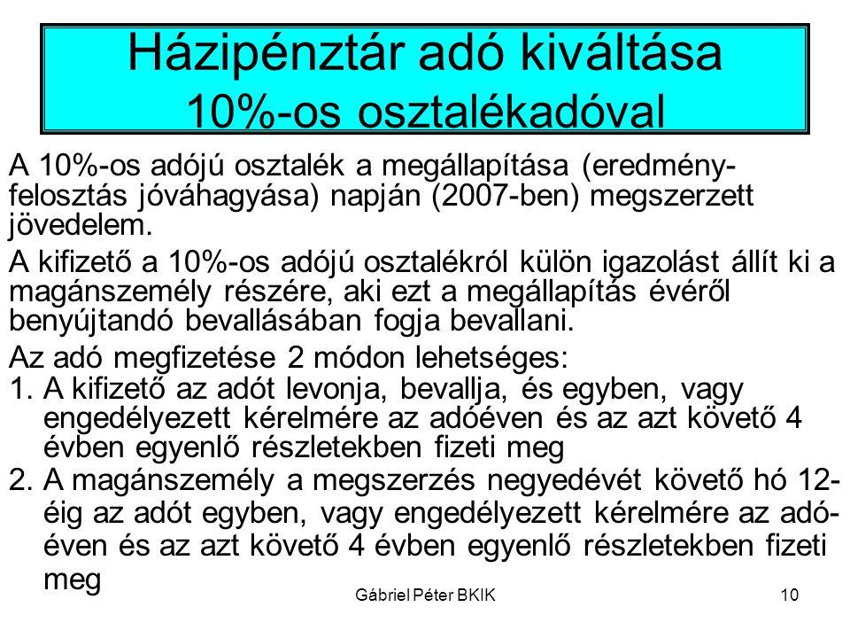 Gábriel Péter BKIK10 Házipénztár adó kiváltása 10%-os osztalékadóval A 10%-os adójú osztalék a megállapítása (eredmény- felosztás jóváhagyása) napján