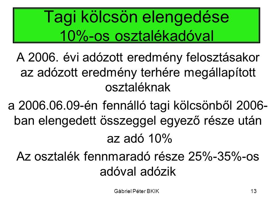 Gábriel Péter BKIK13 Tagi kölcsön elengedése 10%-os osztalékadóval A 2006. évi adózott eredmény felosztásakor az adózott eredmény terhére megállapítot