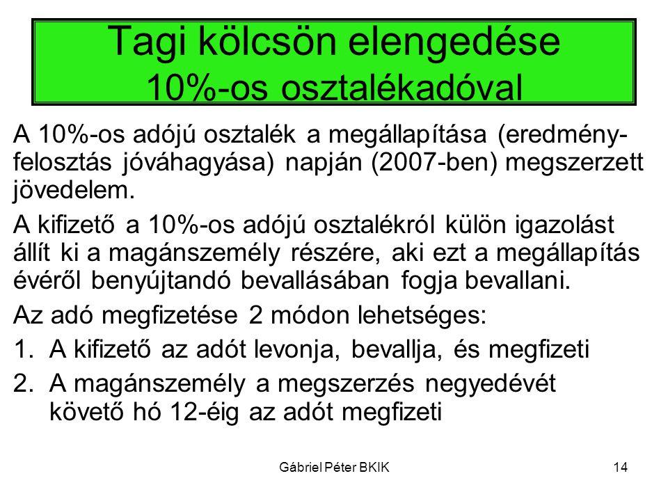 Gábriel Péter BKIK14 Tagi kölcsön elengedése 10%-os osztalékadóval A 10%-os adójú osztalék a megállapítása (eredmény- felosztás jóváhagyása) napján (2