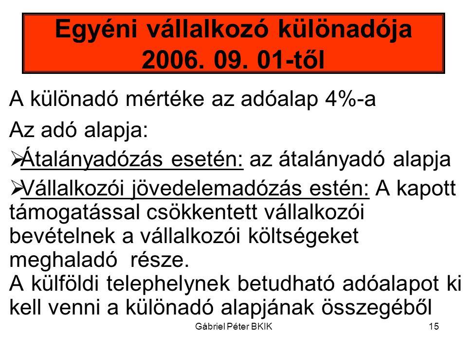 Gábriel Péter BKIK15 Egyéni vállalkozó különadója 2006. 09. 01-től A különadó mértéke az adóalap 4%-a Az adó alapja:  Átalányadózás esetén: az átalán