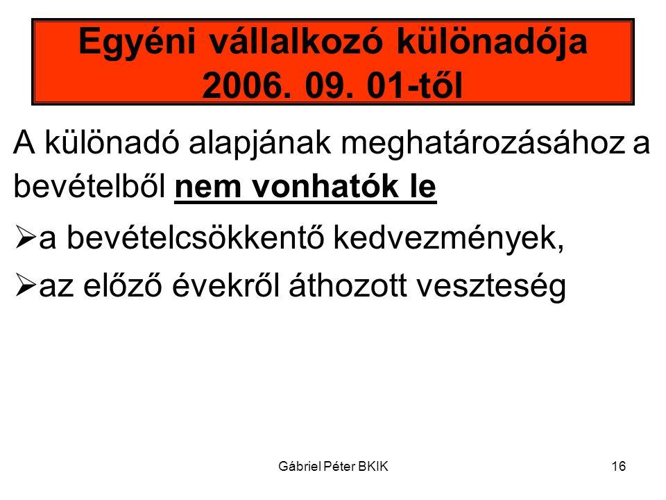 Gábriel Péter BKIK16 Egyéni vállalkozó különadója 2006. 09. 01-től A különadó alapjának meghatározásához a bevételből nem vonhatók le  a bevételcsökk