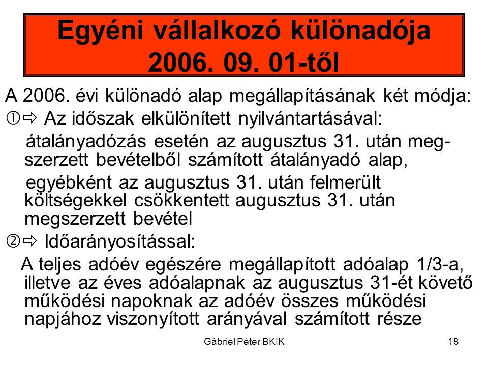 Gábriel Péter BKIK18 Egyéni vállalkozó különadója 2006. 09. 01-től A 2006. évi különadó alap megállapításának két módja:  Az időszak elkülönített ny