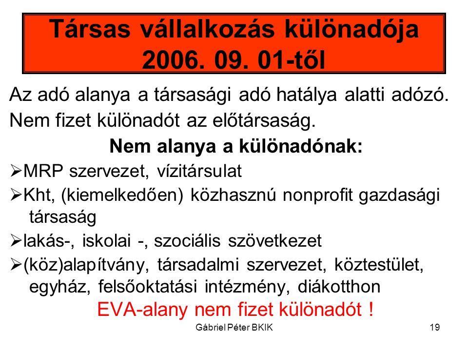 Gábriel Péter BKIK19 Társas vállalkozás különadója 2006. 09. 01-től Az adó alanya a társasági adó hatálya alatti adózó. Nem fizet különadót az előtárs