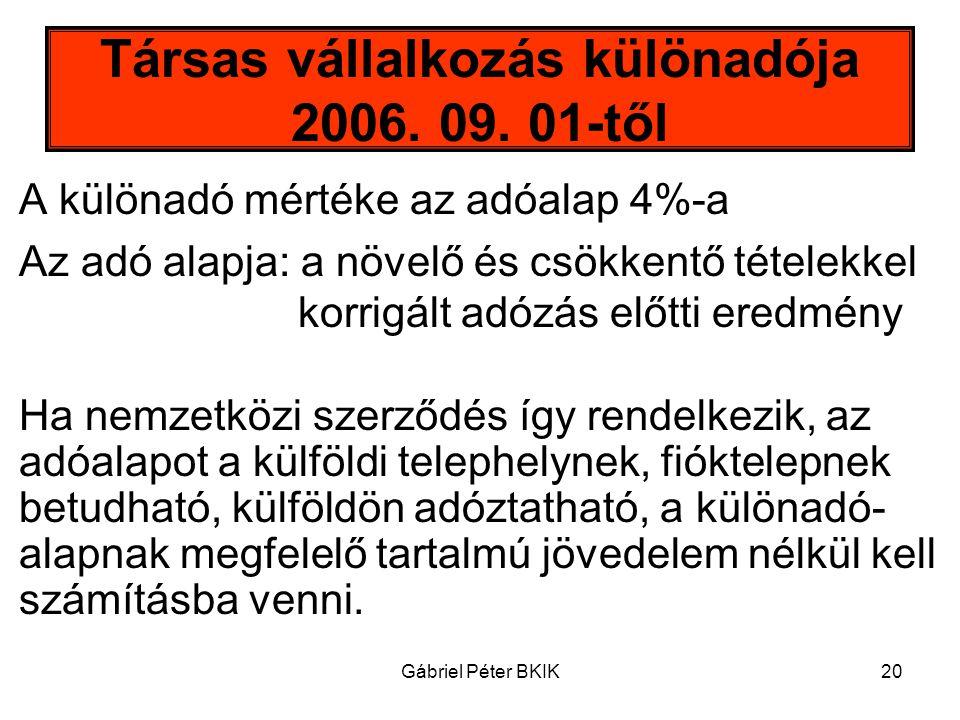 Gábriel Péter BKIK20 Társas vállalkozás különadója 2006. 09. 01-től A különadó mértéke az adóalap 4%-a Az adó alapja: a növelő és csökkentő tételekkel