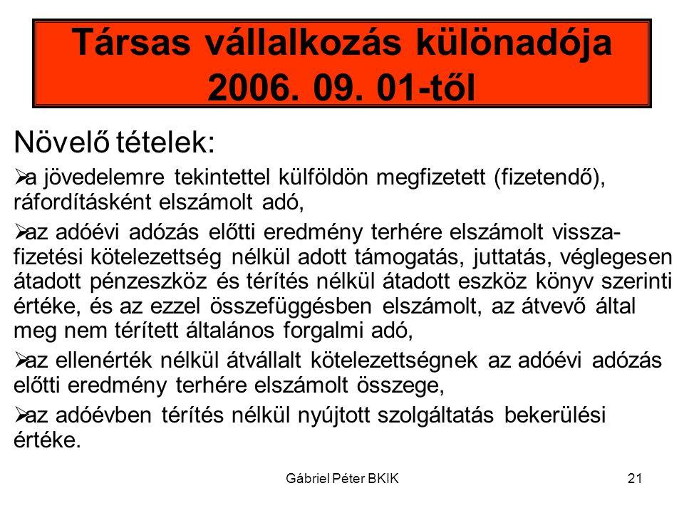 Gábriel Péter BKIK21 Társas vállalkozás különadója 2006. 09. 01-től Növelő tételek:  a jövedelemre tekintettel külföldön megfizetett (fizetendő), ráf