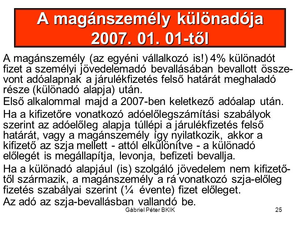 Gábriel Péter BKIK25 A magánszemély különadója 2007. 01. 01-től A magánszemély (az egyéni vállalkozó is!) 4% különadót fizet a személyi jövedelemadó b