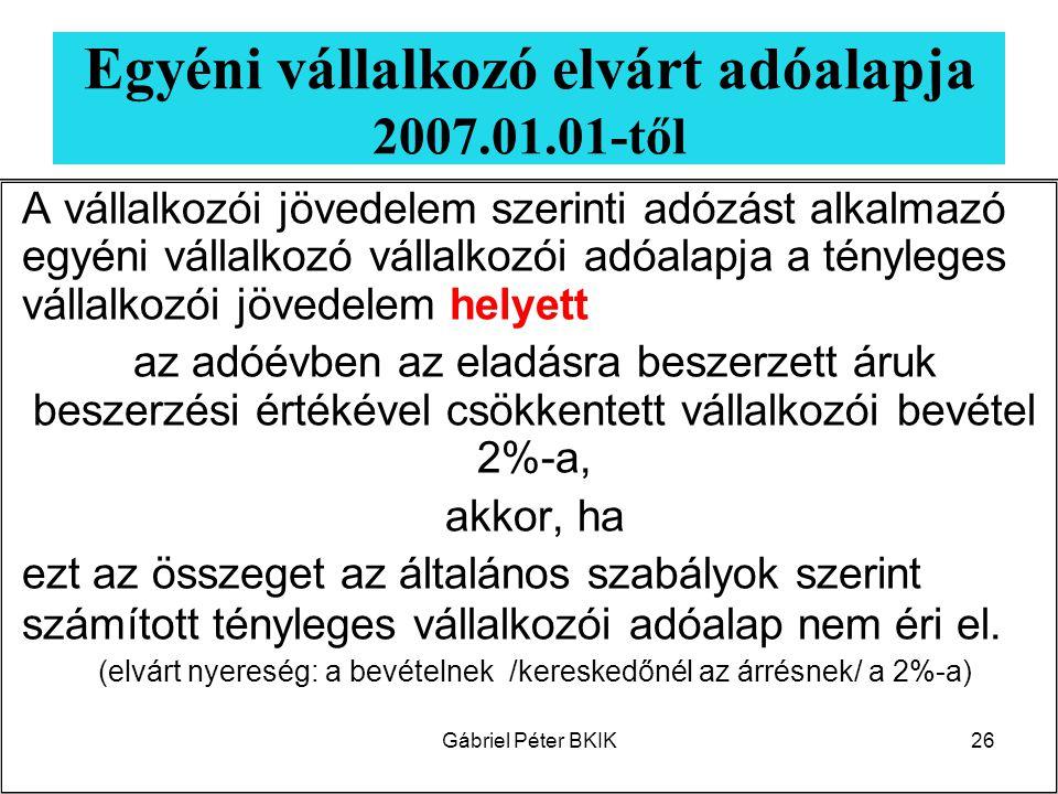 Gábriel Péter BKIK26 Egyéni vállalkozó elvárt adóalapja 2007.01.01-től A vállalkozói jövedelem szerinti adózást alkalmazó egyéni vállalkozó vállalkozó