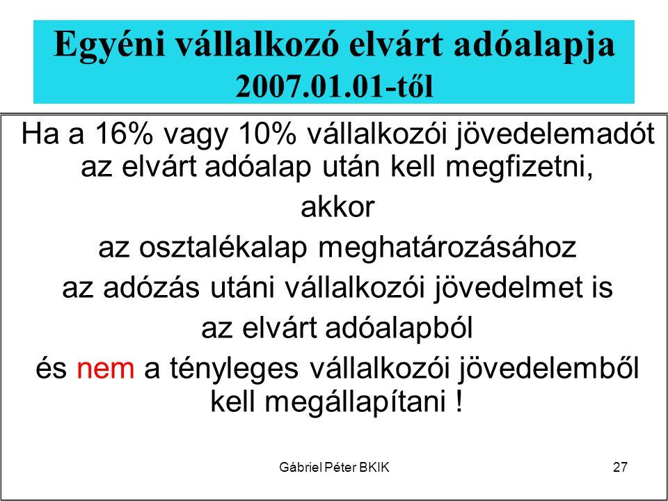 Gábriel Péter BKIK27 Egyéni vállalkozó elvárt adóalapja 2007.01.01-től Ha a 16% vagy 10% vállalkozói jövedelemadót az elvárt adóalap után kell megfize