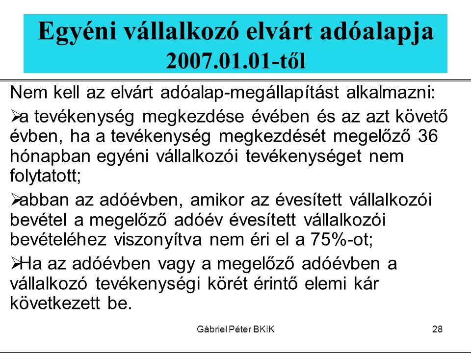 Gábriel Péter BKIK28 Egyéni vállalkozó elvárt adóalapja 2007.01.01-től Nem kell az elvárt adóalap-megállapítást alkalmazni:  a tevékenység megkezdése