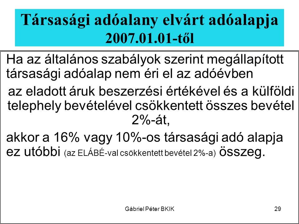 Gábriel Péter BKIK29 Társasági adóalany elvárt adóalapja 2007.01.01-től Ha az általános szabályok szerint megállapított társasági adóalap nem éri el a