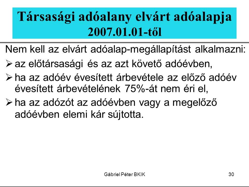 Gábriel Péter BKIK30 Társasági adóalany elvárt adóalapja 2007.01.01-től Nem kell az elvárt adóalap-megállapítást alkalmazni:  az előtársasági és az a
