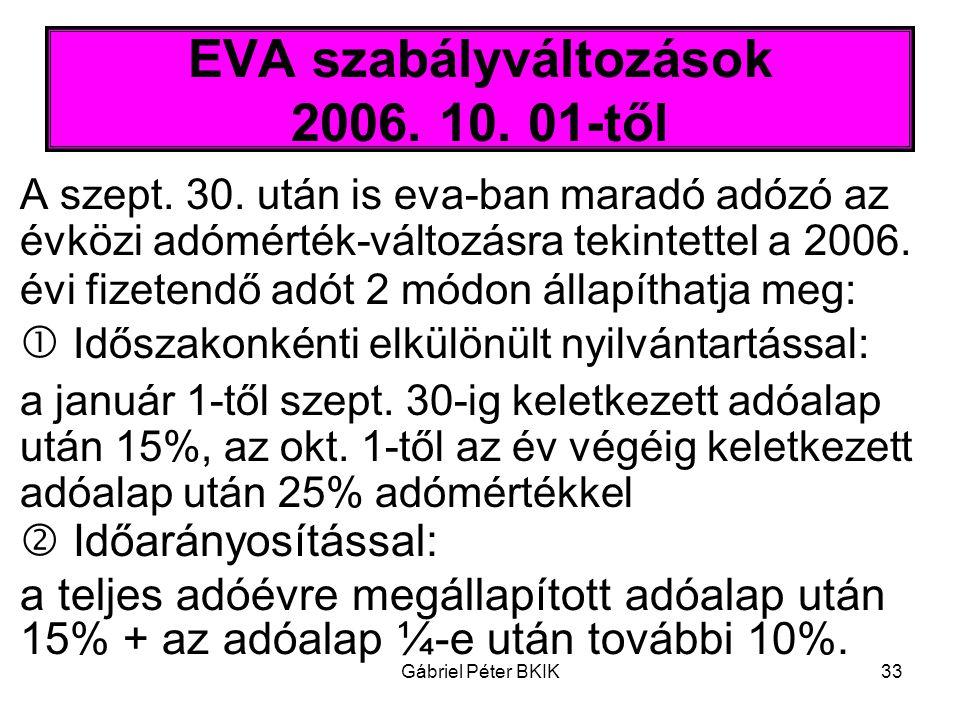 Gábriel Péter BKIK33 EVA szabályváltozások 2006. 10. 01-től A szept. 30. után is eva-ban maradó adózó az évközi adómérték-változásra tekintettel a 200