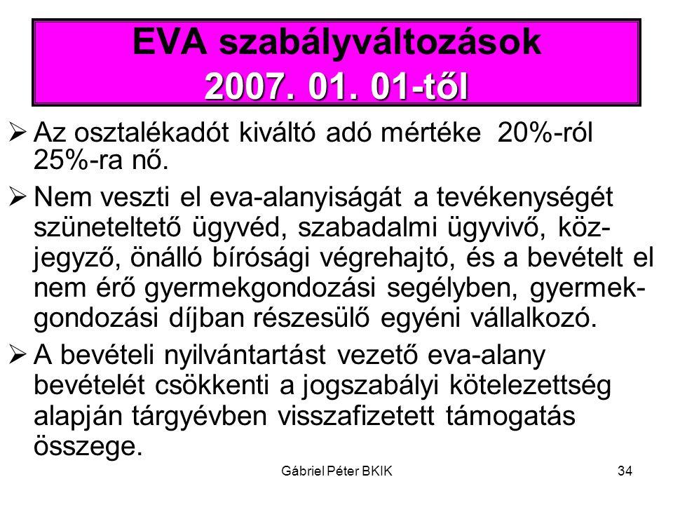 Gábriel Péter BKIK34 2007. 01. 01-től EVA szabályváltozások 2007. 01. 01-től  Az osztalékadót kiváltó adó mértéke 20%-ról 25%-ra nő.  Nem veszti el