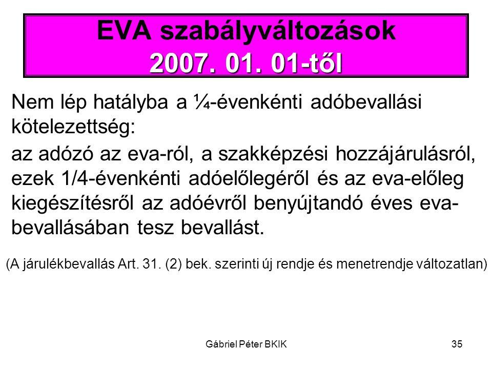 Gábriel Péter BKIK35 2007. 01. 01-től EVA szabályváltozások 2007. 01. 01-től Nem lép hatályba a ¼-évenkénti adóbevallási kötelezettség: az adózó az ev
