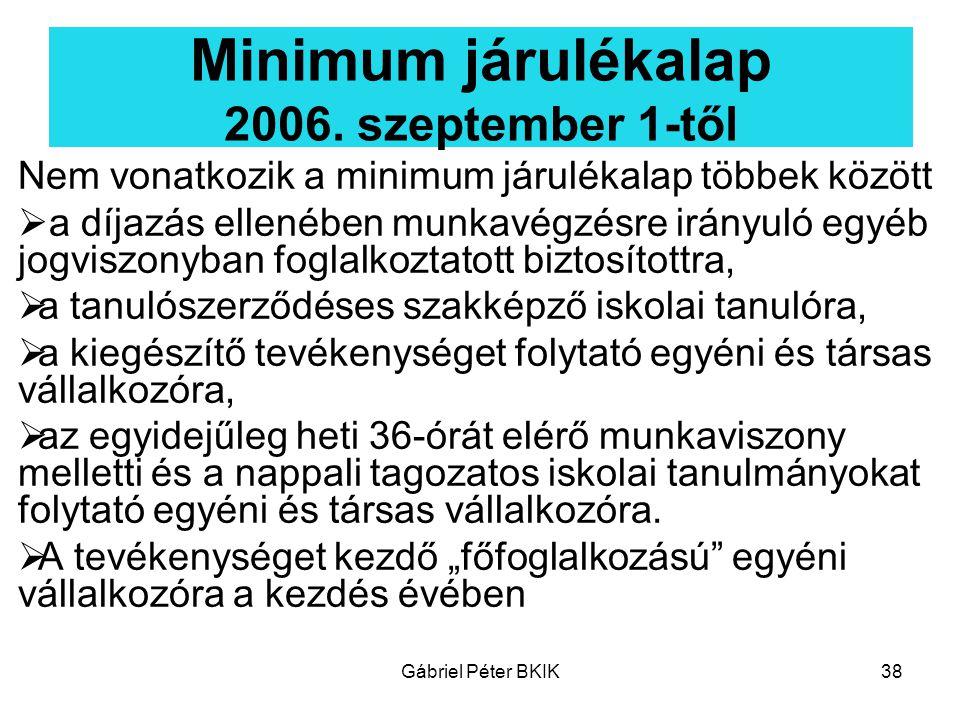 Gábriel Péter BKIK38 Minimum járulékalap 2006. szeptember 1-től Nem vonatkozik a minimum járulékalap többek között  a díjazás ellenében munkavégzésre