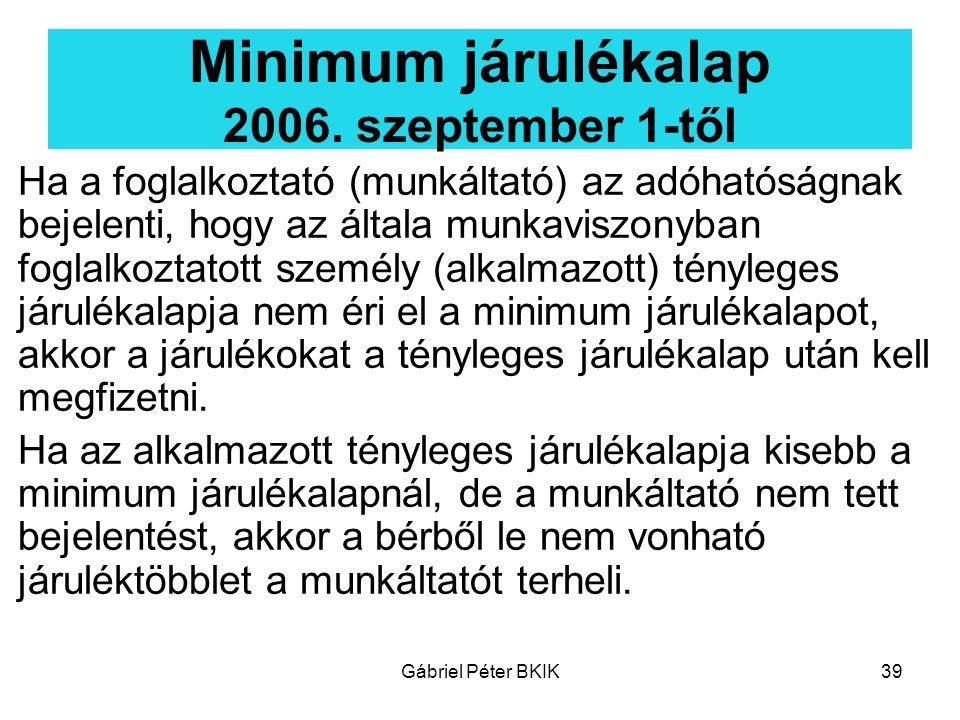 Gábriel Péter BKIK39 Minimum járulékalap 2006. szeptember 1-től Ha a foglalkoztató (munkáltató) az adóhatóságnak bejelenti, hogy az általa munkaviszon