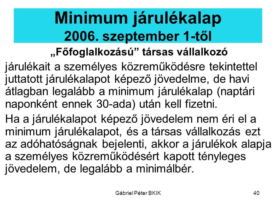 """Gábriel Péter BKIK40 Minimum járulékalap 2006. szeptember 1-től """"Főfoglalkozású"""" társas vállalkozó járulékait a személyes közreműködésre tekintettel j"""