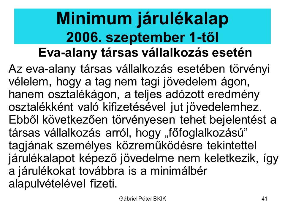Gábriel Péter BKIK41 Minimum járulékalap 2006. szeptember 1-től Eva-alany társas vállalkozás esetén Az eva-alany társas vállalkozás esetében törvényi