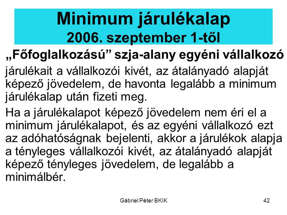 """Gábriel Péter BKIK42 Minimum járulékalap 2006. szeptember 1-től """"Főfoglalkozású"""" szja-alany egyéni vállalkozó járulékait a vállalkozói kivét, az átalá"""