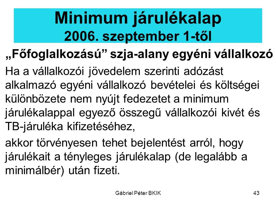 """Gábriel Péter BKIK43 Minimum járulékalap 2006. szeptember 1-től """"Főfoglalkozású"""" szja-alany egyéni vállalkozó Ha a vállalkozói jövedelem szerinti adóz"""