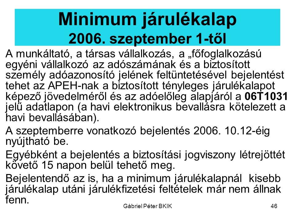 """Gábriel Péter BKIK46 Minimum járulékalap 2006. szeptember 1-től A munkáltató, a társas vállalkozás, a """"főfoglalkozású egyéni vállalkozó az adószámának"""