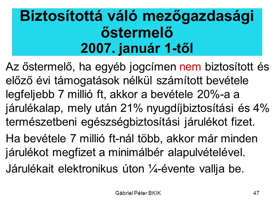 Gábriel Péter BKIK47 Biztosítottá váló mezőgazdasági őstermelő 2007. január 1-től Az őstermelő, ha egyéb jogcímen nem biztosított és előző évi támogat