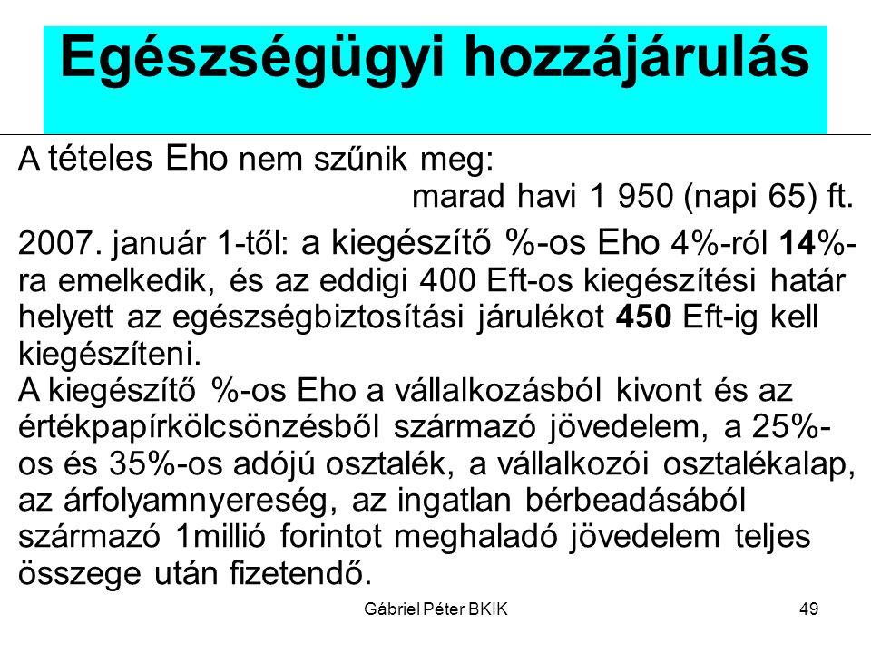 Gábriel Péter BKIK49 Egészségügyi hozzájárulás A tételes Eho nem szűnik meg:. marad havi 1 950 (napi 65) ft. 2007. január 1-től: a kiegészítő %-os Eho