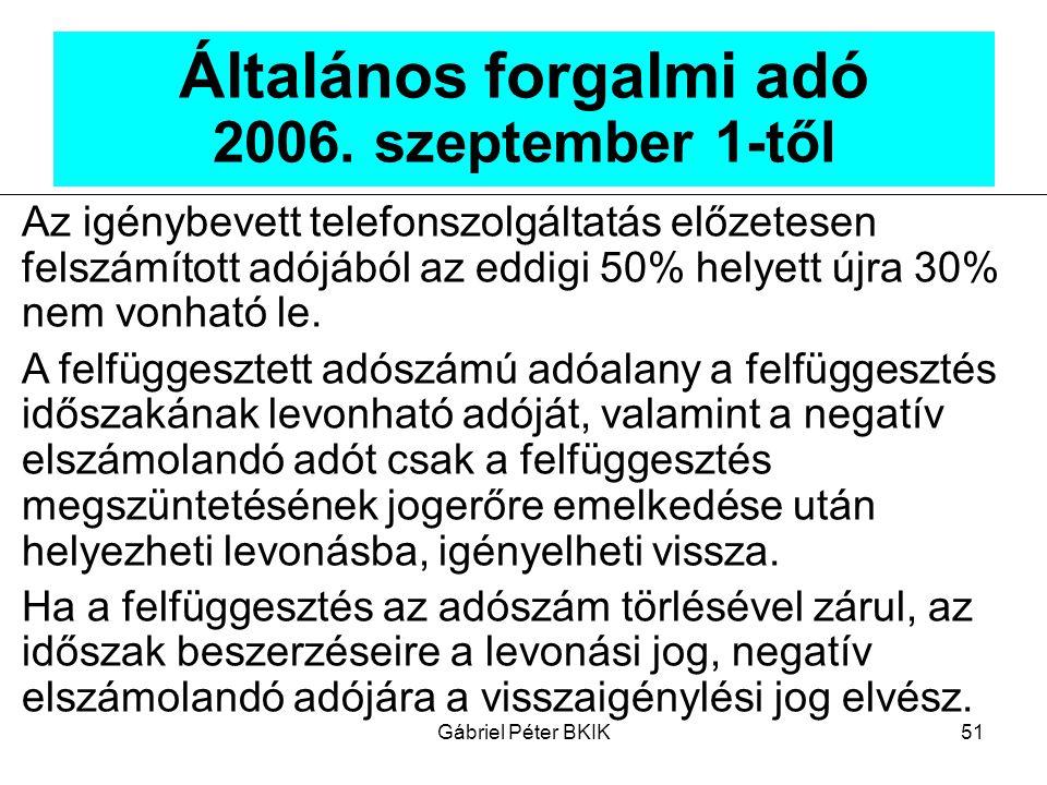 Gábriel Péter BKIK51 Általános forgalmi adó 2006. szeptember 1-től Az igénybevett telefonszolgáltatás előzetesen felszámított adójából az eddigi 50% h