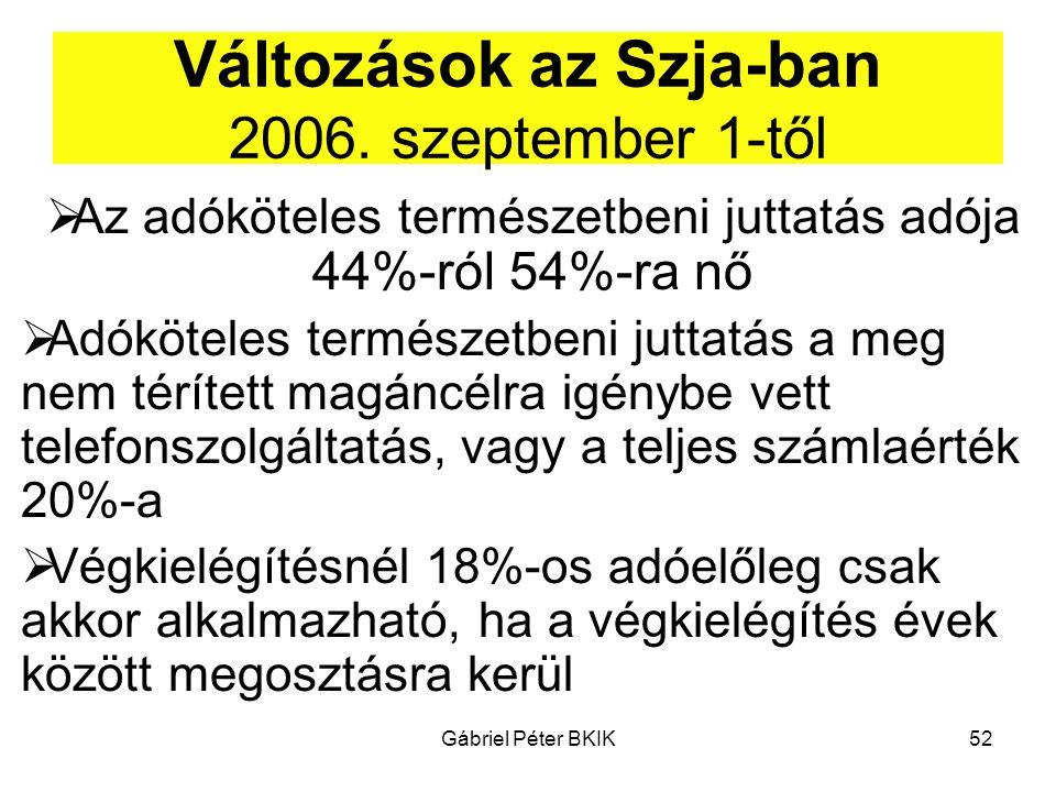 Gábriel Péter BKIK52 Változások az Szja-ban 2006. szeptember 1-től  Az adóköteles természetbeni juttatás adója 44%-ról 54%-ra nő  Adóköteles termész