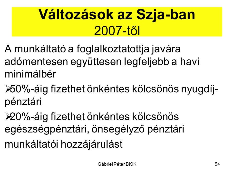Gábriel Péter BKIK54 Változások az Szja-ban 2007-től A munkáltató a foglalkoztatottja javára adómentesen együttesen legfeljebb a havi minimálbér  50%