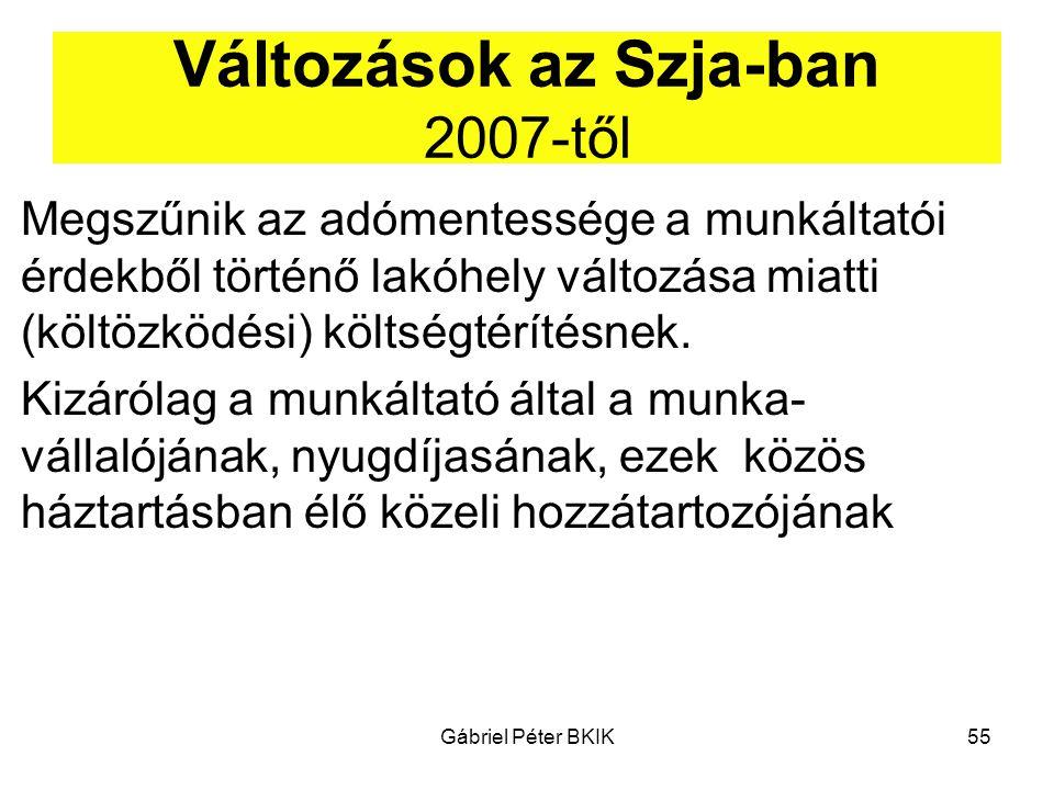 Gábriel Péter BKIK55 Változások az Szja-ban 2007-től Megszűnik az adómentessége a munkáltatói érdekből történő lakóhely változása miatti (költözködési