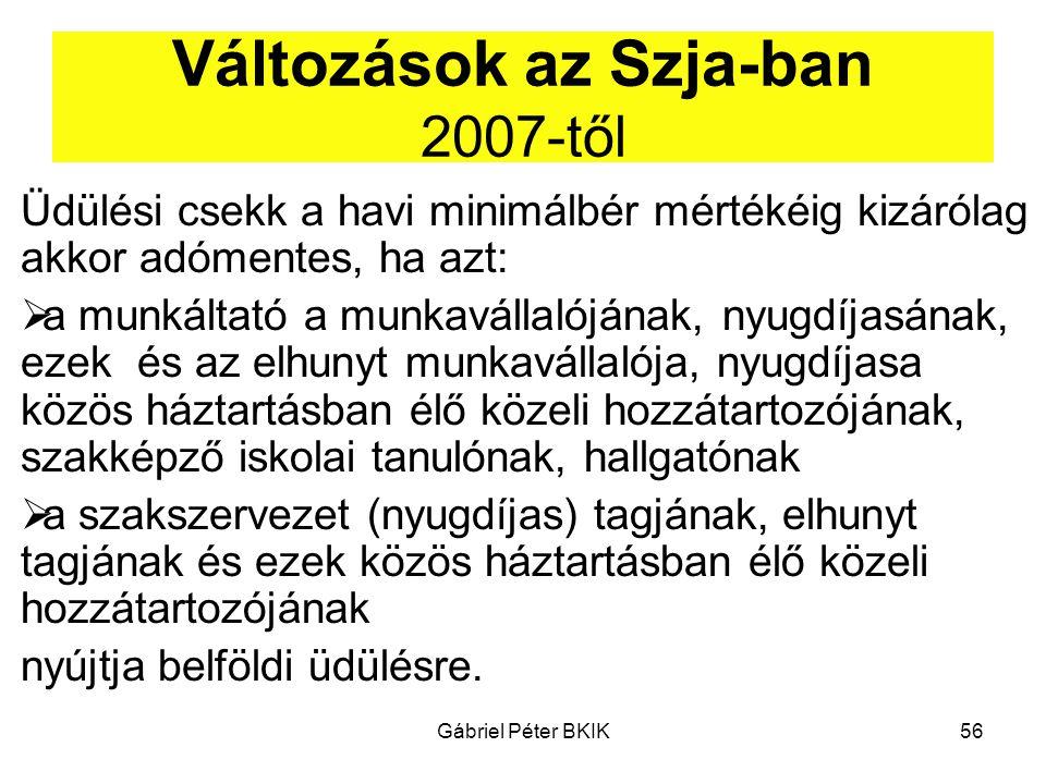 Gábriel Péter BKIK56 Változások az Szja-ban 2007-től Üdülési csekk a havi minimálbér mértékéig kizárólag akkor adómentes, ha azt:  a munkáltató a mun