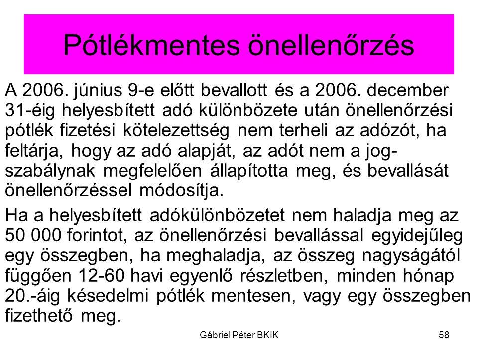 Gábriel Péter BKIK58 Pótlékmentes önellenőrzés A 2006. június 9-e előtt bevallott és a 2006. december 31-éig helyesbített adó különbözete után önellen