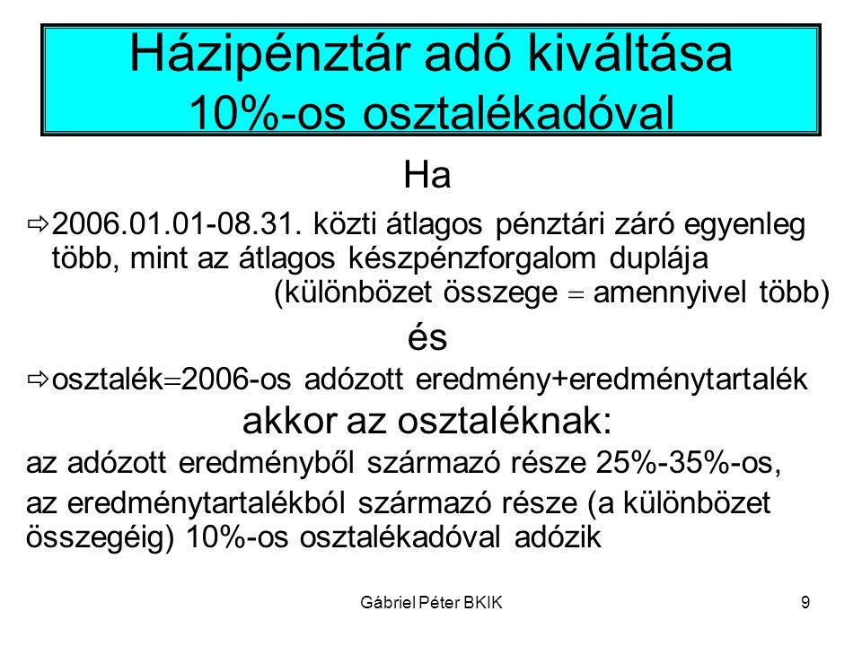 Gábriel Péter BKIK9 Házipénztár adó kiváltása 10%-os osztalékadóval Ha  2006.01.01-08.31. közti átlagos pénztári záró egyenleg több, mint az átlagos