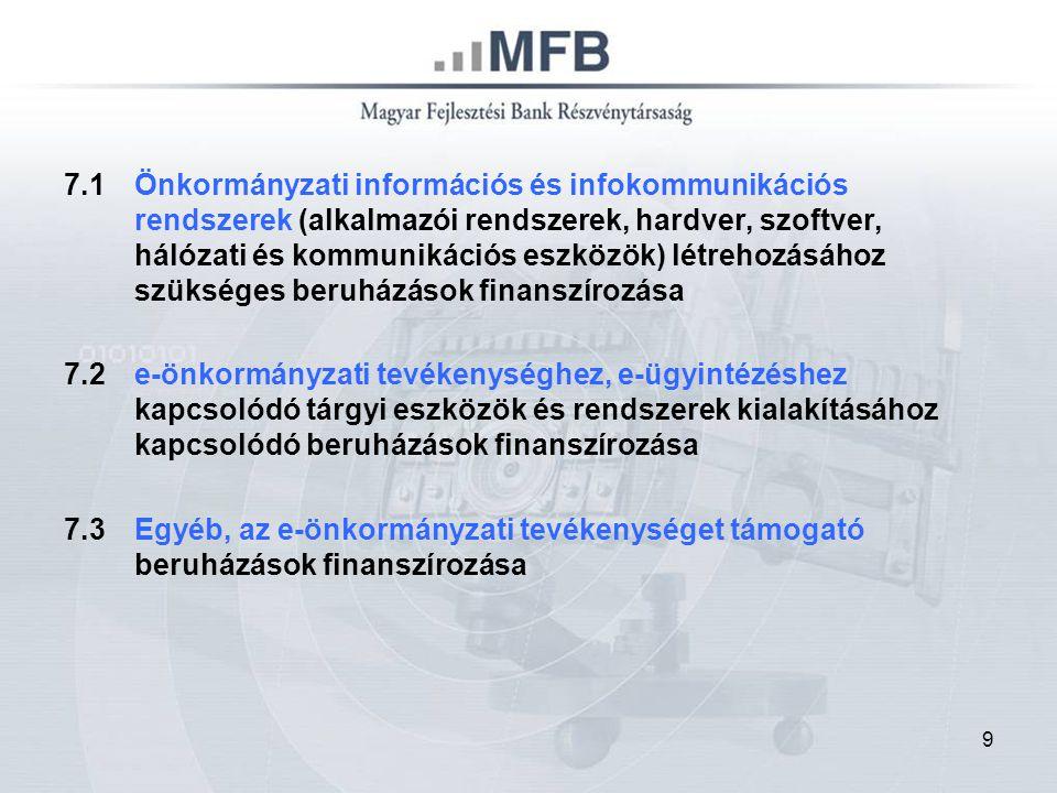 9 7.1Önkormányzati információs és infokommunikációs rendszerek (alkalmazói rendszerek, hardver, szoftver, hálózati és kommunikációs eszközök) létrehozásához szükséges beruházások finanszírozása 7.2e-önkormányzati tevékenységhez, e-ügyintézéshez kapcsolódó tárgyi eszközök és rendszerek kialakításához kapcsolódó beruházások finanszírozása 7.3Egyéb, az e-önkormányzati tevékenységet támogató beruházások finanszírozása