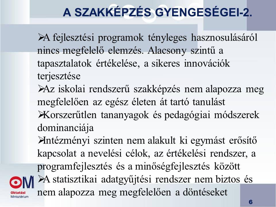 6 A SZAKKÉPZÉS GYENGESÉGEI-2.  A fejlesztési programok tényleges hasznosulásáról nincs megfelelő elemzés. Alacsony szintű a tapasztalatok értékelése,