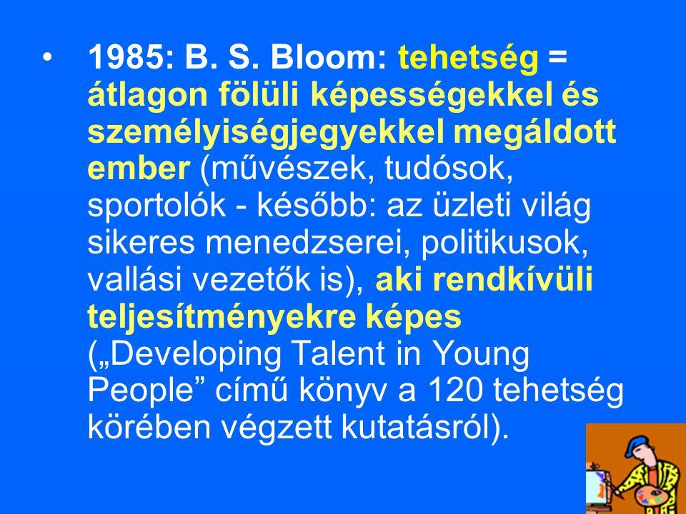 1985: B. S. Bloom: tehetség = átlagon fölüli képességekkel és személyiségjegyekkel megáldott ember (művészek, tudósok, sportolók - később: az üzleti v