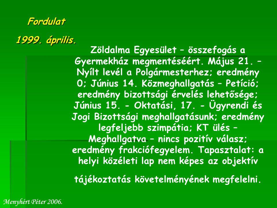 Fordulat 1999.április. Zöldalma Egyesület – összefogás a Gyermekház megmentéséért.