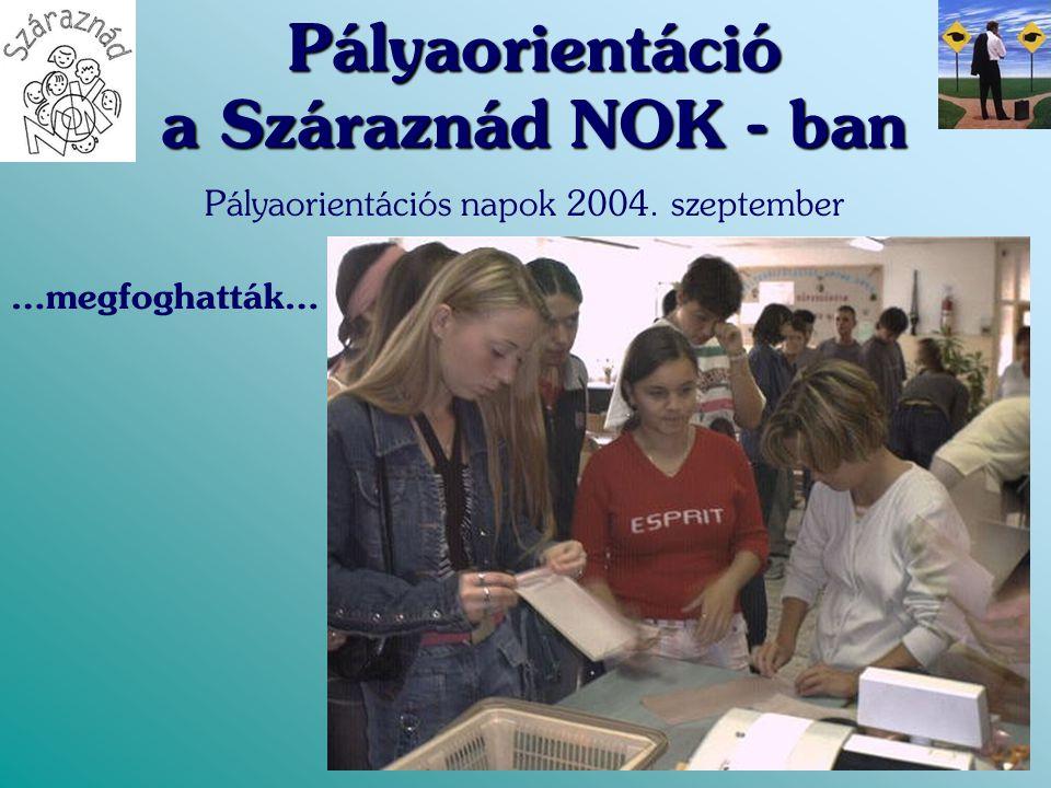 Pályaorientáció a Száraznád NOK - ban Pályaorientációs napok 2004. szeptember …megfoghatták…