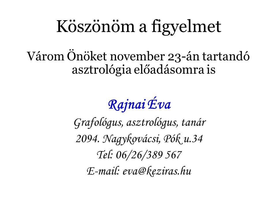 Köszönöm a figyelmet Várom Önöket november 23-án tartandó asztrológia előadásomra is Rajnai Éva Grafológus, asztrológus, tanár 2094. Nagykovácsi, Pók