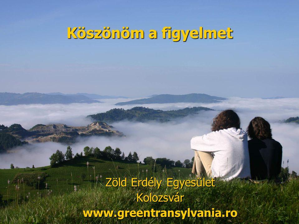 Köszönöm a figyelmet Zöld Erdély Egyesület Kolozsvárwww.greentransylvania.ro