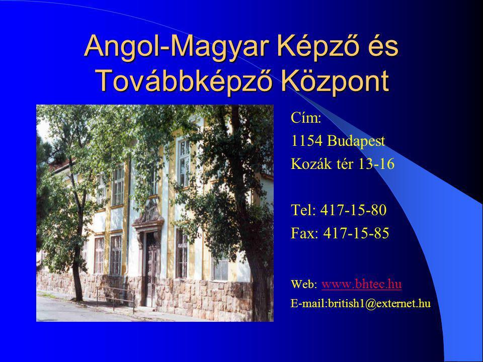 Angol-Magyar Képző és Továbbképző Központ Cím: 1154 Budapest Kozák tér 13-16 Tel: 417-15-80 Fax: 417-15-85 Web: www.bhtec.hu www.bhtec.hu E-mail:briti