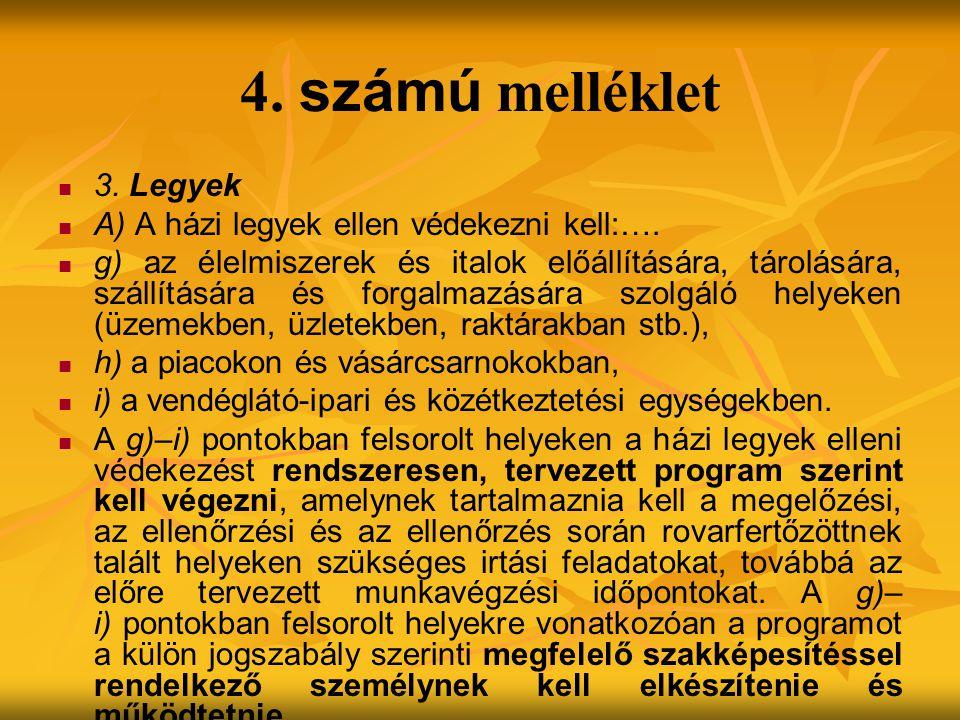 4.számú melléklet 3. Legyek A) A házi legyek ellen védekezni kell:….
